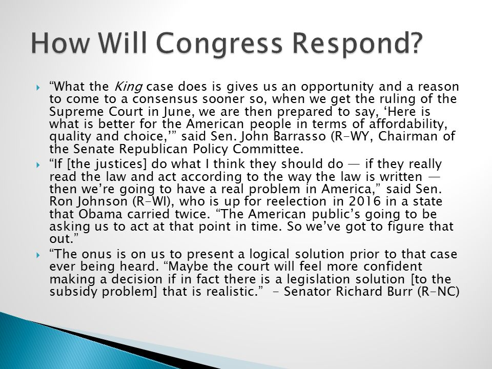  What the King case does is gives us an opportunity and a reason to come to a consensus sooner so, when we get the ruling of the Supreme Court in June, we are then prepared to say, 'Here is what is better for the American people in terms of affordability, quality and choice,' said Sen.