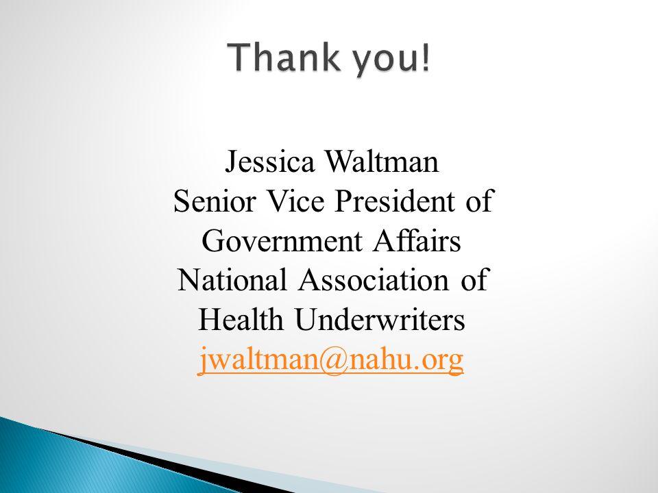 Jessica Waltman Senior Vice President of Government Affairs National Association of Health Underwriters jwaltman@nahu.org