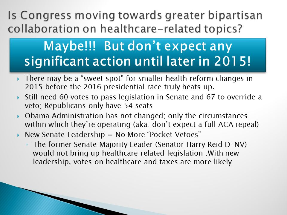  There may be a sweet spot for smaller health reform changes in 2015 before the 2016 presidential race truly heats up.