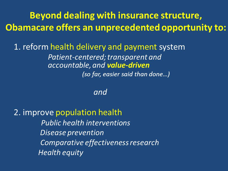 Beyond dealing with insurance structure, Obamacare offers an unprecedented opportunity to: 1.