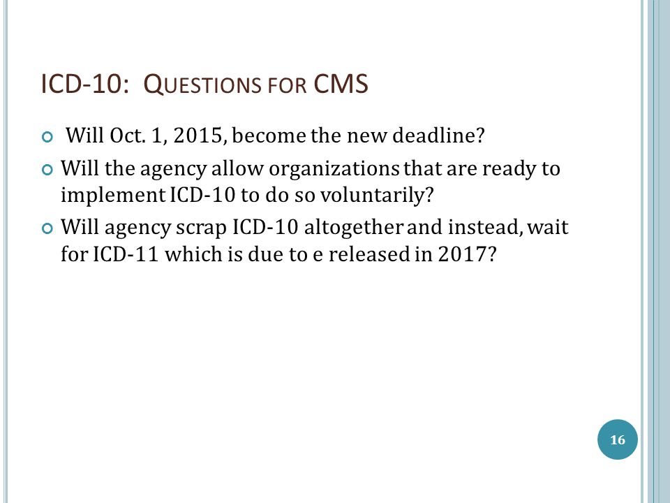 ICD-10: Q UESTIONS FOR CMS Will Oct. 1, 2015, become the new deadline.