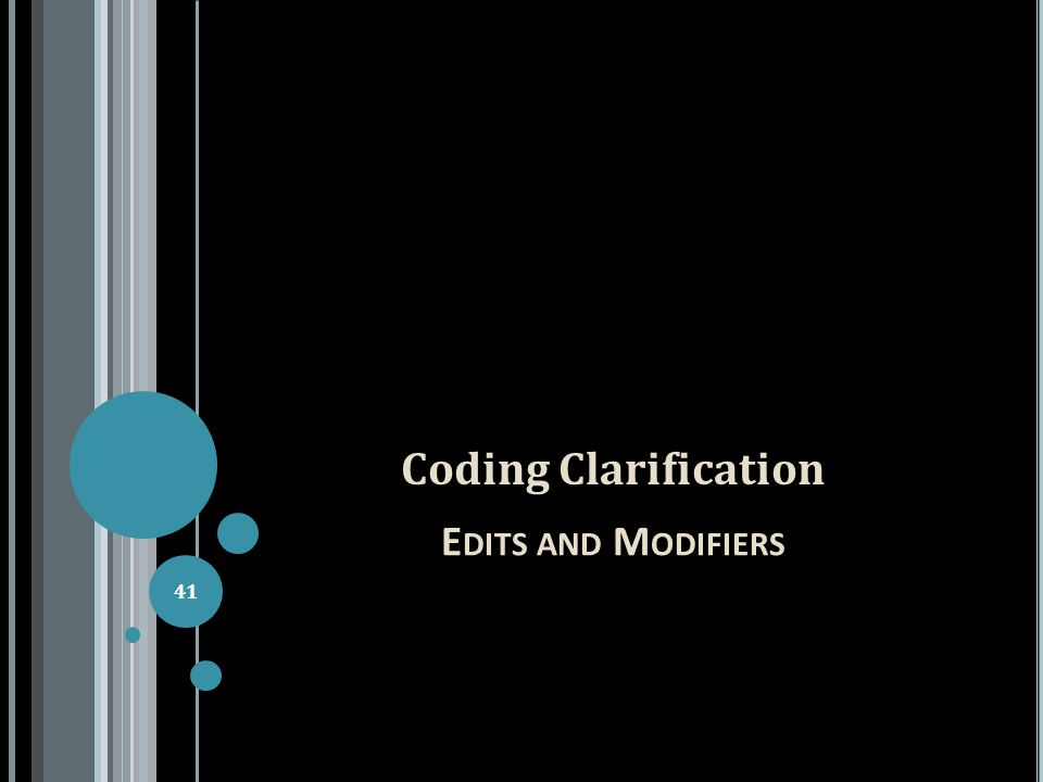 E DITS AND M ODIFIERS Coding Clarification 41