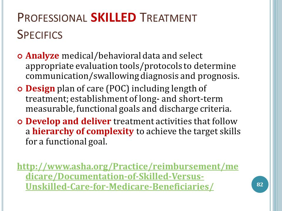 P ROFESSIONAL SKILLED T REATMENT S PECIFICS Analyze medical/behavioral data and select appropriate evaluation tools/protocols to determine communicati