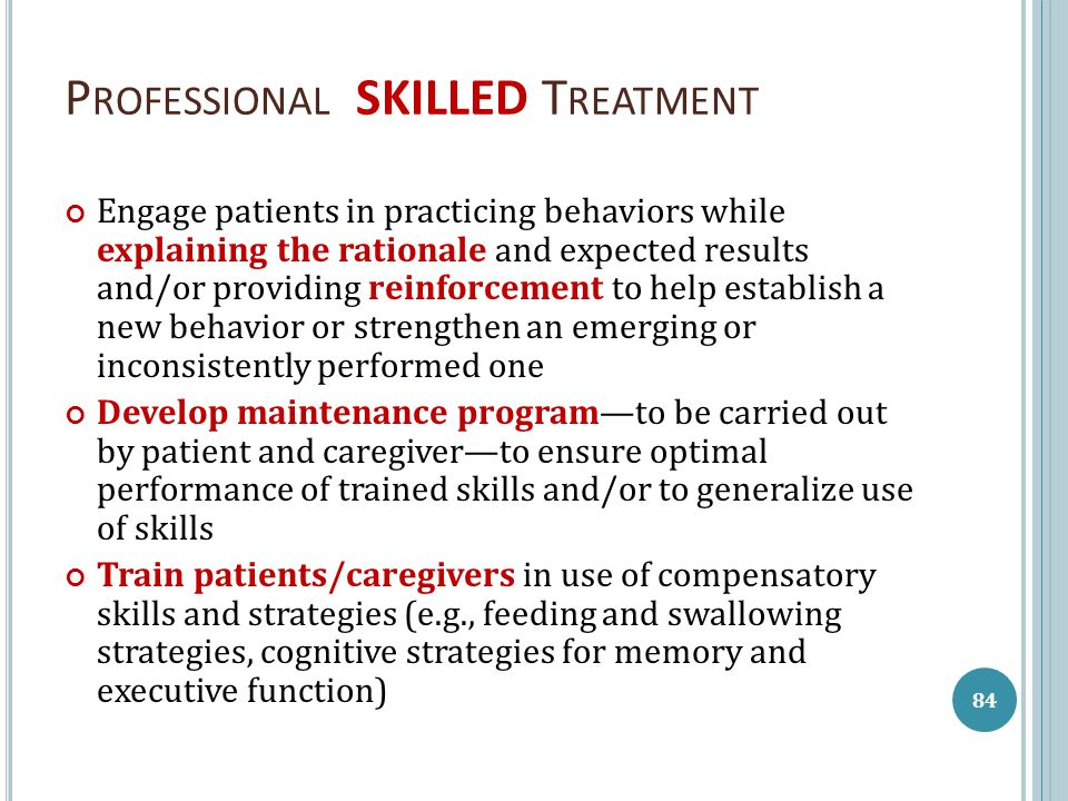 P ROFESSIONAL SKILLED T REATMENT Engage patients in practicing behaviors while explaining the rationale and expected results and/or providing reinforc