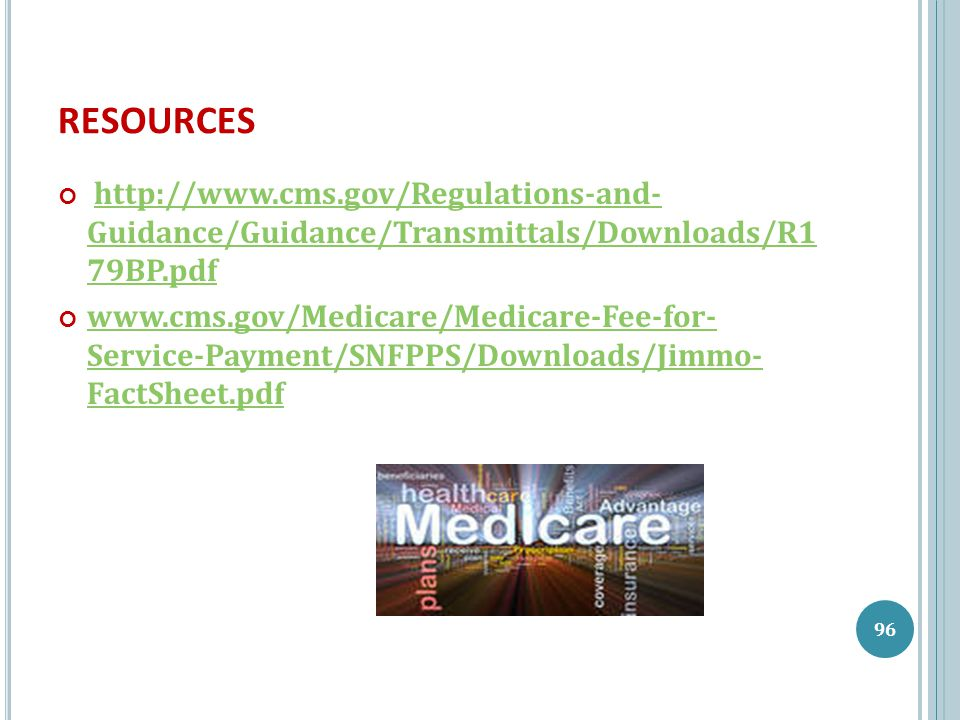 RESOURCES http://www.cms.gov/Regulations-and- Guidance/Guidance/Transmittals/Downloads/R1 79BP.pdfhttp://www.cms.gov/Regulations-and- Guidance/Guidanc