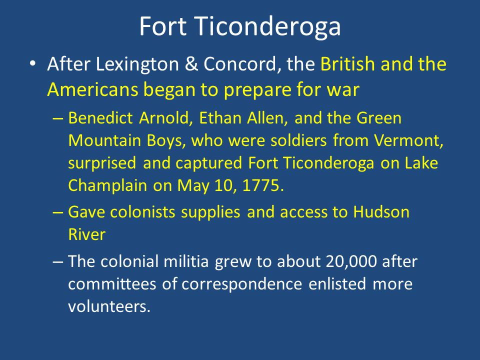 Fort Ticonderoga After Lexington & Concord, the British and the Americans began to prepare for war – Benedict Arnold, Ethan Allen, and the Green Mount