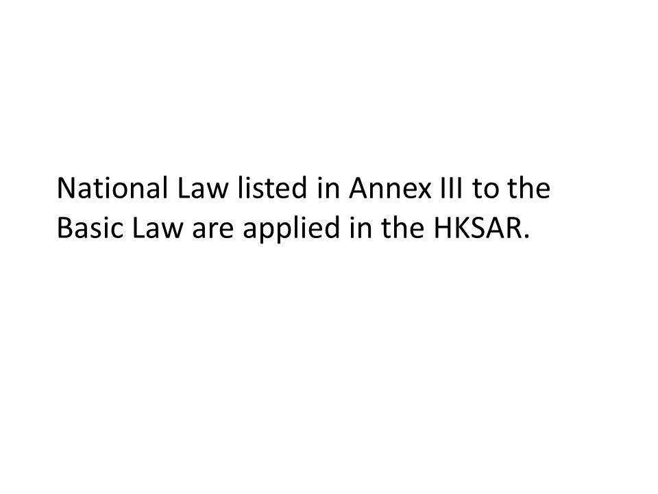 National Law listed in Annex III to the Basic Law are applied in the HKSAR.