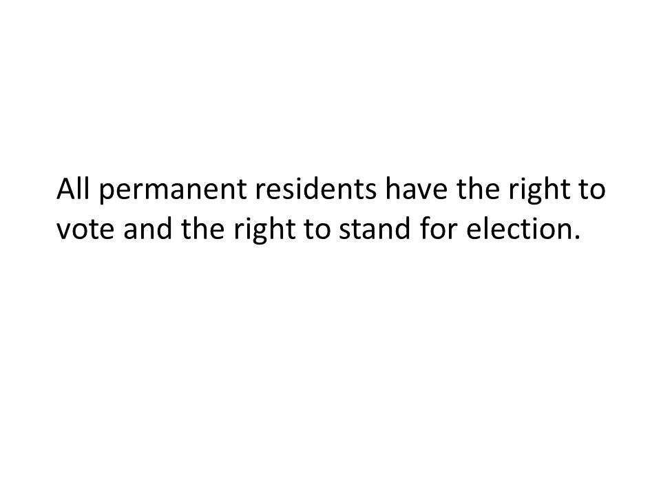 All permanent residents have the right to vote and the right to stand for election.