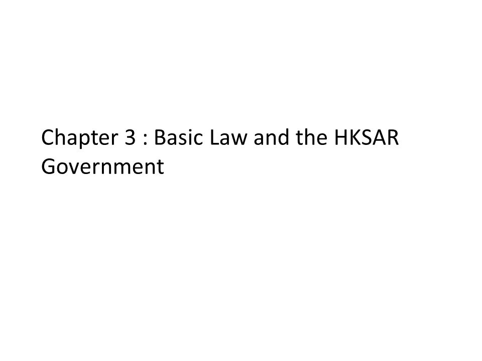 Chapter 3 : Basic Law and the HKSAR Government