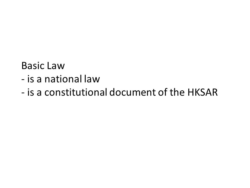 Basic Law - is a national law - is a constitutional document of the HKSAR