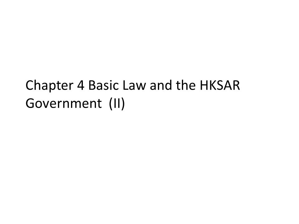 Chapter 4 Basic Law and the HKSAR Government (II)