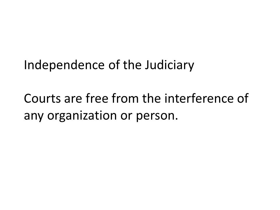 Independence of the Judiciary Courts are free from the interference of any organization or person.