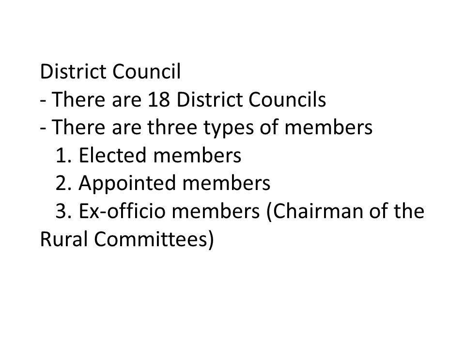 District Council - There are 18 District Councils - There are three types of members 1. Elected members 2. Appointed members 3. Ex-officio members (Ch