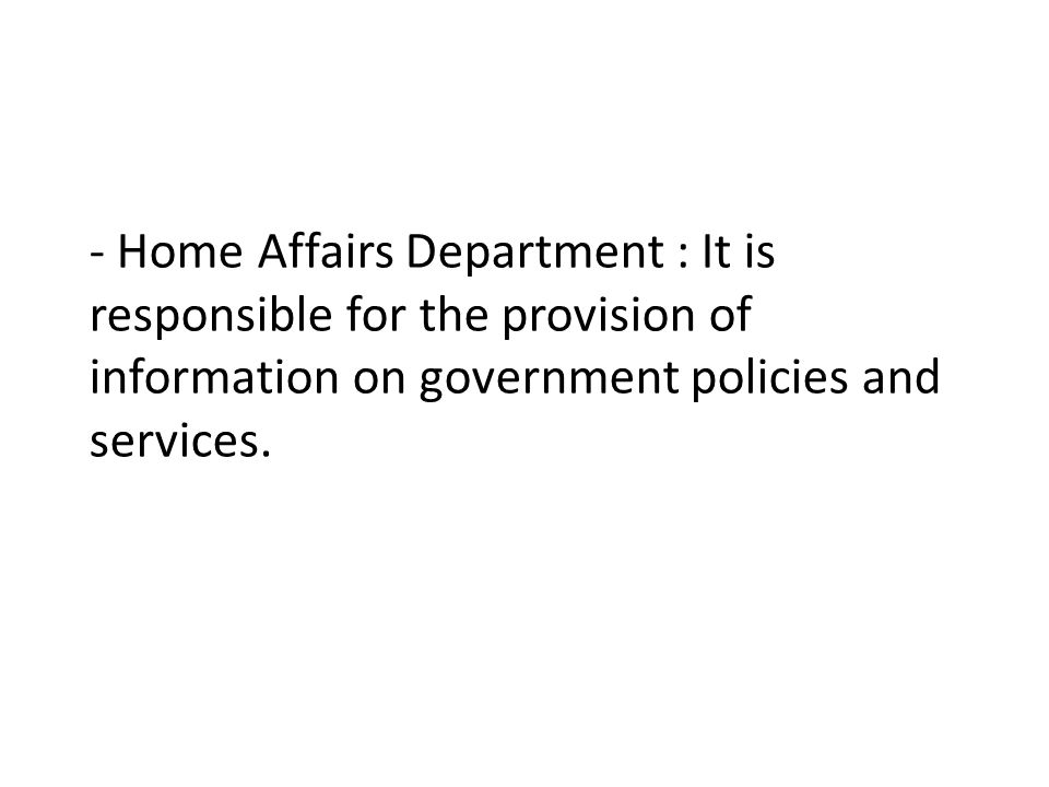 - Home Affairs Department : It is responsible for the provision of information on government policies and services.