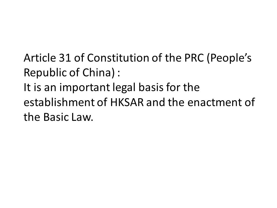 Article 31 of Constitution of the PRC (People's Republic of China) : It is an important legal basis for the establishment of HKSAR and the enactment o