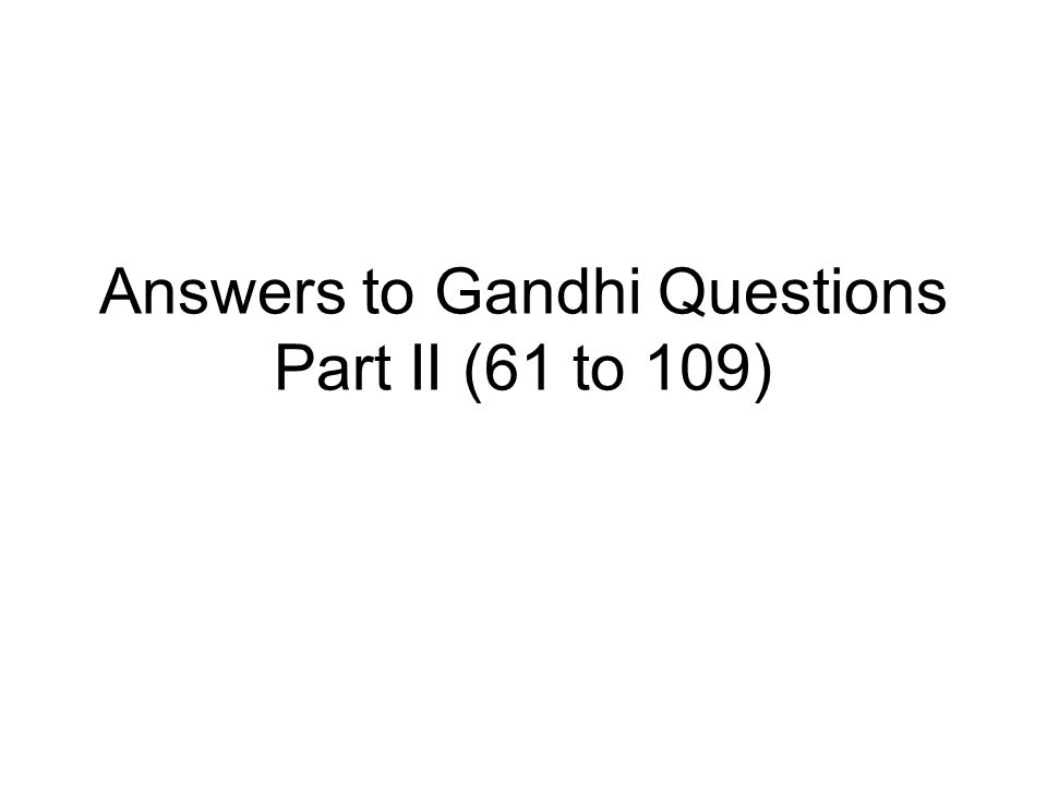 Answers to Gandhi Questions Part II (61 to 109)