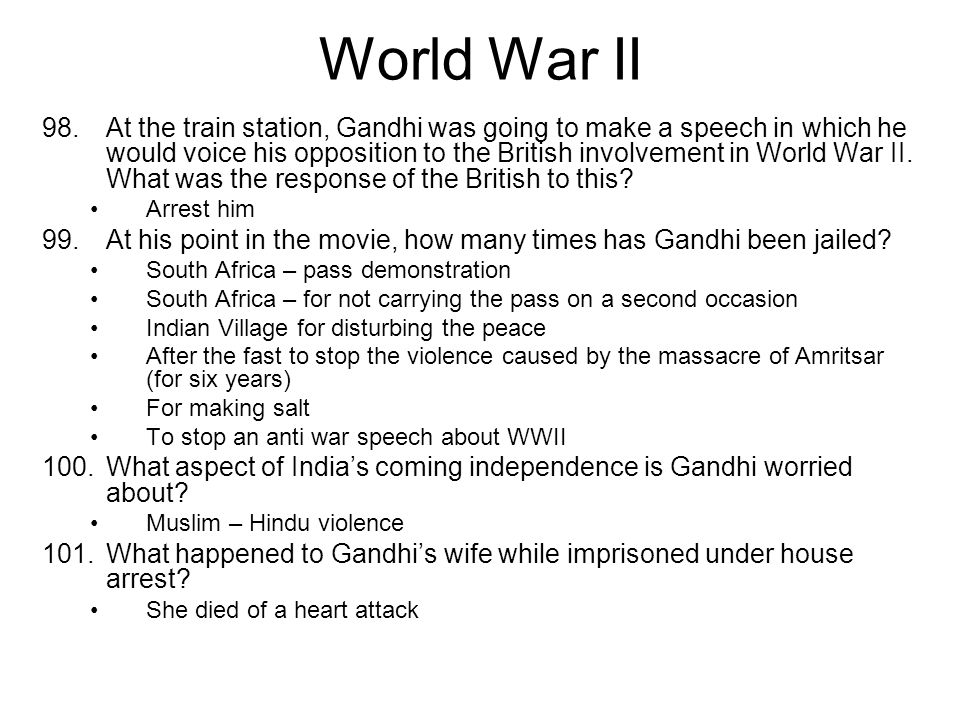 World War II 98.At the train station, Gandhi was going to make a speech in which he would voice his opposition to the British involvement in World War II.