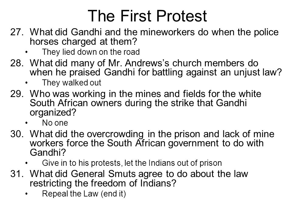 The First Protest 27.What did Gandhi and the mineworkers do when the police horses charged at them.