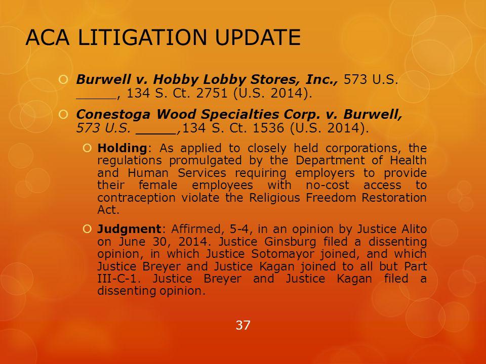 ACA LITIGATION UPDATE  Burwell v. Hobby Lobby Stores, Inc., 573 U.S.