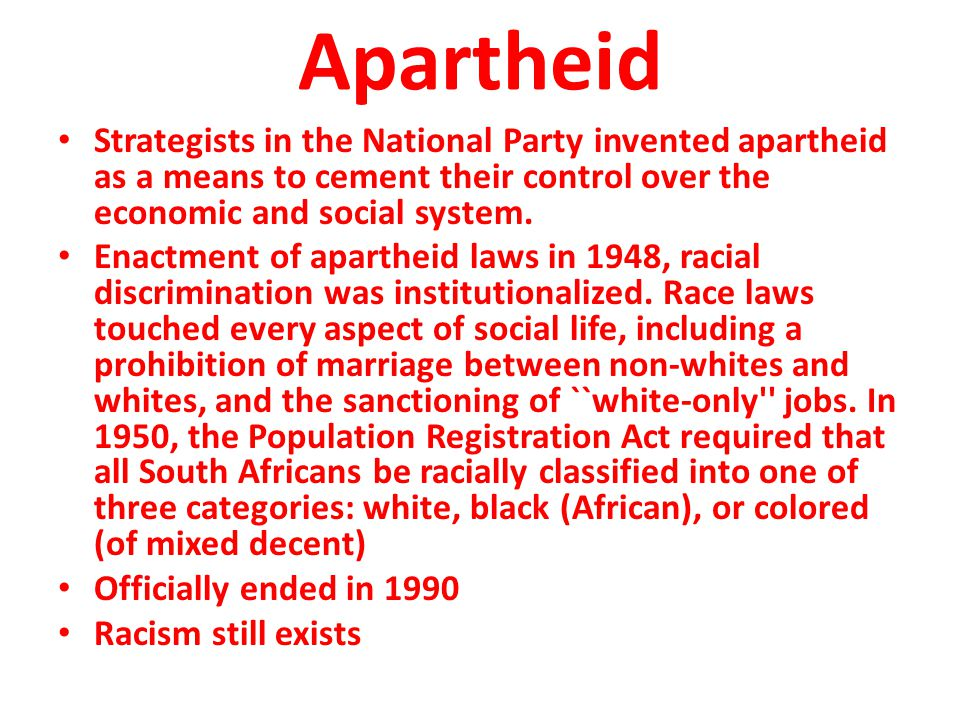 Apartheid Strategists in the National Party invented apartheid as a means to cement their control over the economic and social system.
