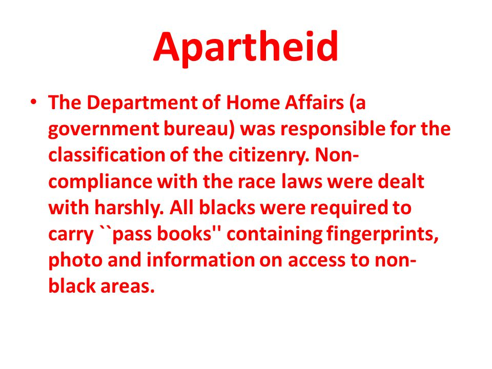 Apartheid The Department of Home Affairs (a government bureau) was responsible for the classification of the citizenry.