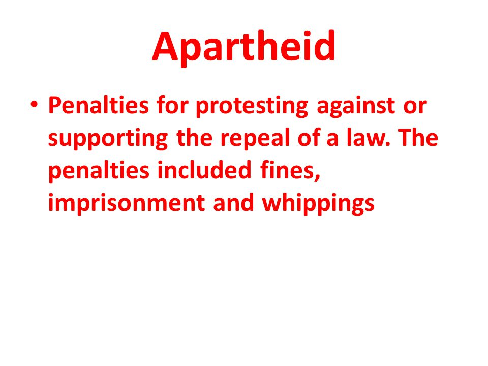 Apartheid In 1953, the Public Safety Act and the Criminal Law Amendment Act were passed, which empowered the government to declare stringent states of emergency and increased penalties for protesting against or supporting the repeal of a law The penalties imposed on political protest, even non-violent protest, were severe