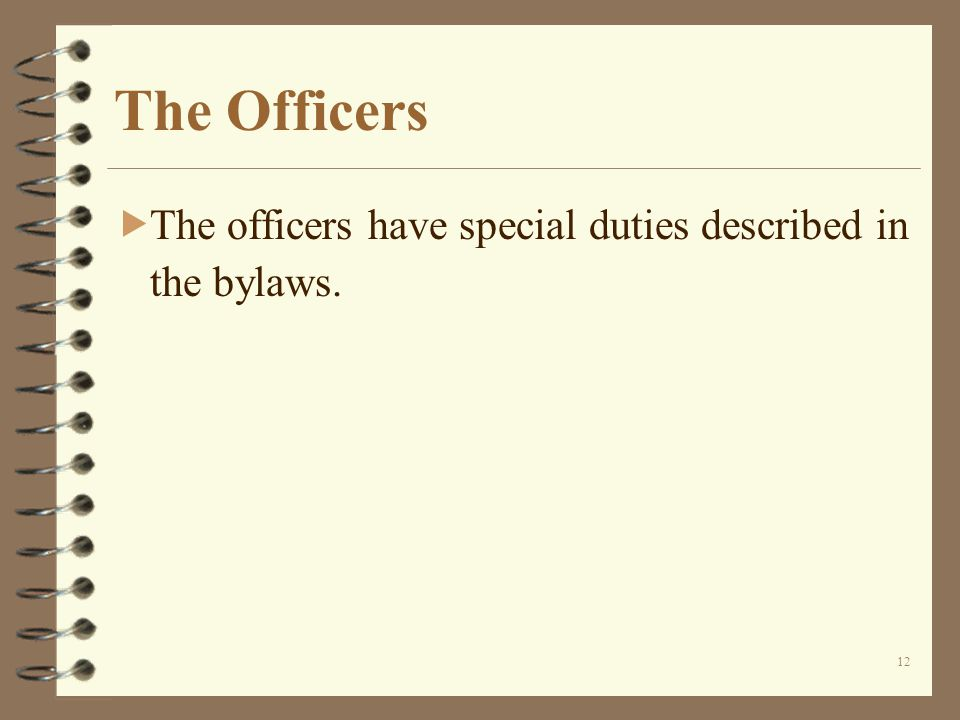 12 The Officers  The officers have special duties described in the bylaws.