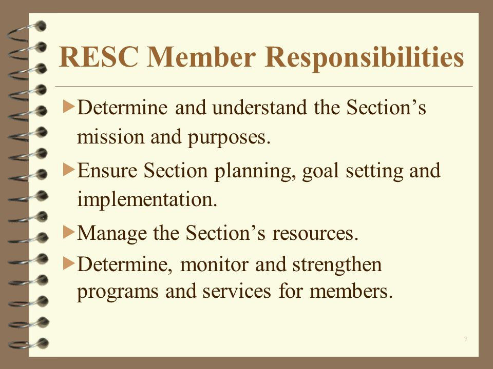 7 RESC Member Responsibilities  Determine and understand the Section's mission and purposes.