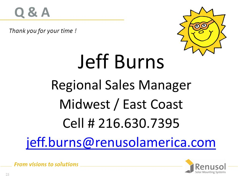 Q & A Jeff Burns Regional Sales Manager Midwest / East Coast Cell # 216.630.7395 jeff.burns@renusolamerica.com 23 Thank you for your time !