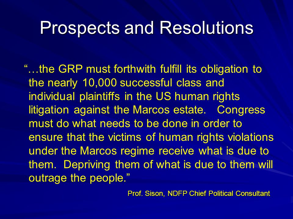 Prospects and Resolutions …the GRP must forthwith fulfill its obligation to the nearly 10,000 successful class and individual plaintiffs in the US human rights litigation against the Marcos estate.