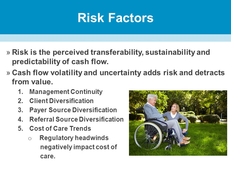 Risk Factors »Risk is the perceived transferability, sustainability and predictability of cash flow.