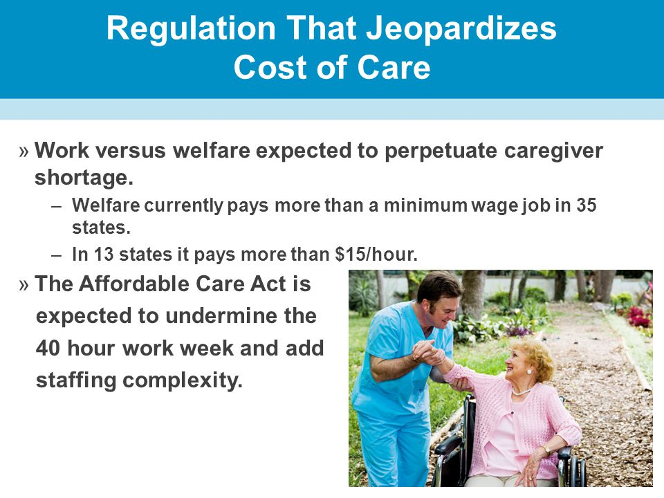 Regulation That Jeopardizes Cost of Care »Work versus welfare expected to perpetuate caregiver shortage.