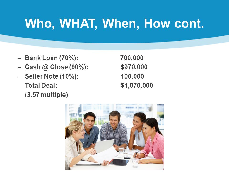 Who, WHAT, When, How cont.