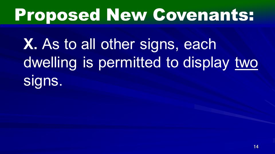 14 Proposed New Covenants: X. As to all other signs, each dwelling is permitted to display two signs.