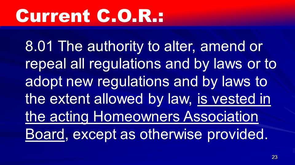 23 Current C.O.R.: 8.01 The authority to alter, amend or repeal all regulations and by laws or to adopt new regulations and by laws to the extent allo