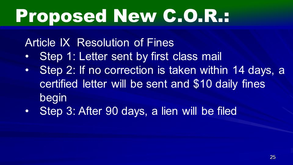 25 Proposed New C.O.R.: Article IX Resolution of Fines Step 1: Letter sent by first class mail Step 2: If no correction is taken within 14 days, a cer