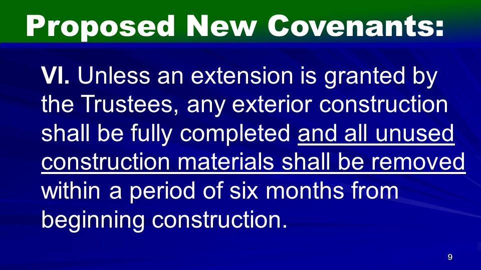 9 Proposed New Covenants: VI. Unless an extension is granted by the Trustees, any exterior construction shall be fully completed and all unused constr