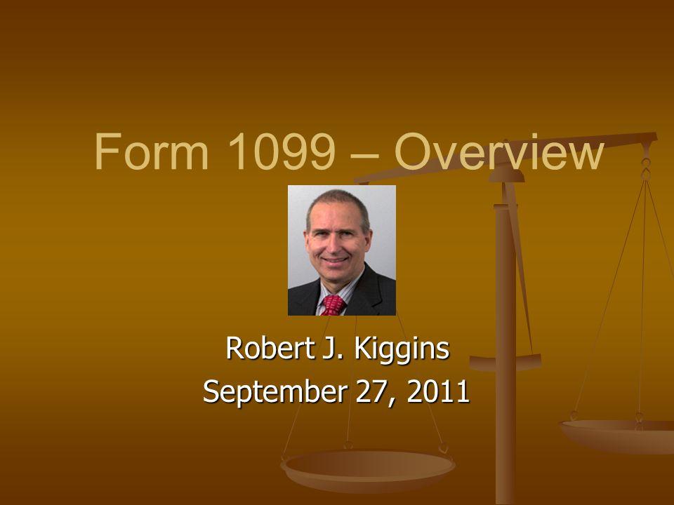 Form 1099 – Overview Robert J. Kiggins September 27, 2011