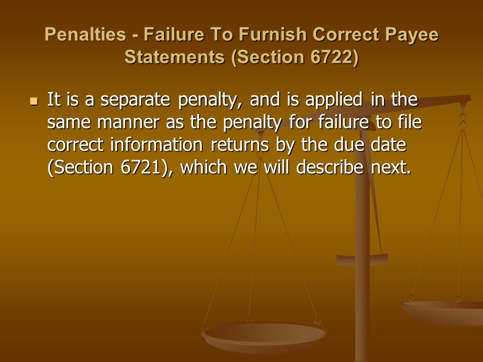 Penalties - Failure To Furnish Correct Payee Statements (Section 6722) It is a separate penalty, and is applied in the same manner as the penalty for