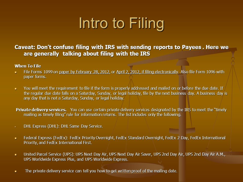 Intro to Filing Caveat: Don't confuse filing with IRS with sending reports to Payees. Here we are generally talking about filing with the IRS When To
