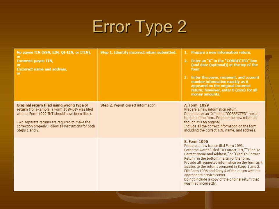 Error Type 2 No payee TIN (SSN, EIN, QI-EIN, or ITIN), or Incorrect payee TIN, or Incorrect name and address, or Step 1. Identify incorrect return sub