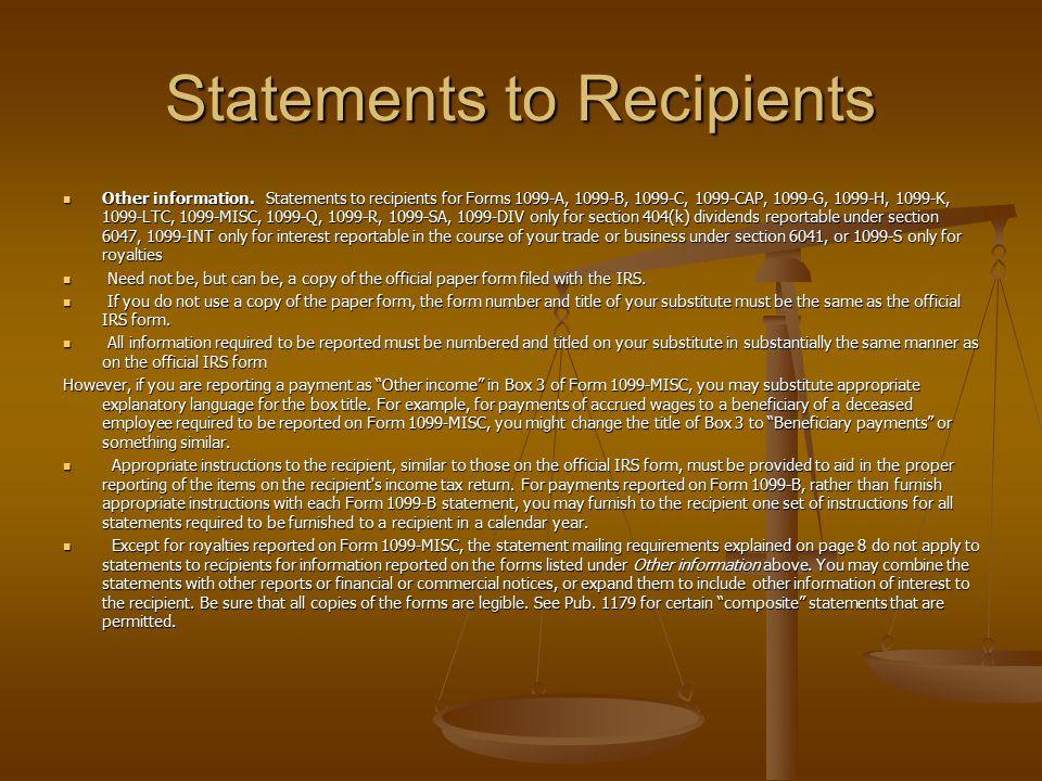 Statements to Recipients Other information. Statements to recipients for Forms 1099-A, 1099-B, 1099-C, 1099-CAP, 1099-G, 1099-H, 1099-K, 1099-LTC, 109