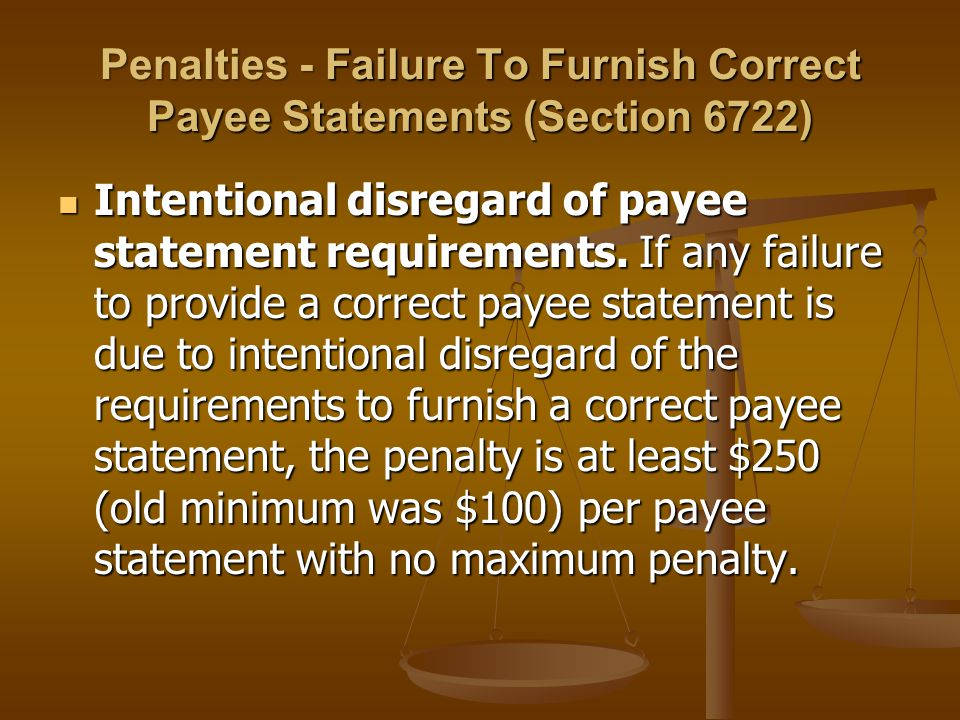 Penalties - Failure To Furnish Correct Payee Statements (Section 6722) Intentional disregard of payee statement requirements. If any failure to provid