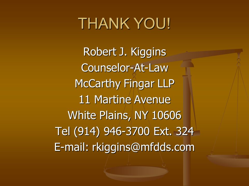 THANK YOU! Robert J. Kiggins Counselor-At-Law McCarthy Fingar LLP 11 Martine Avenue White Plains, NY 10606 Tel (914) 946-3700 Ext. 324 E-mail: rkiggin