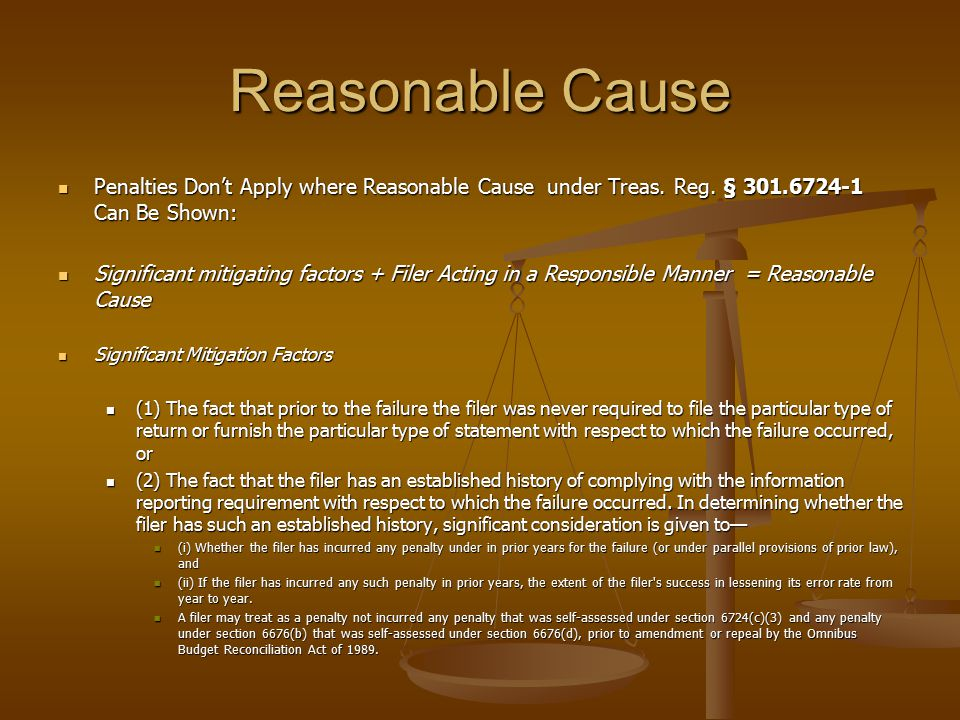 Reasonable Cause Penalties Don't Apply where Reasonable Cause under Treas. Reg. § 301.6724-1 Can Be Shown: Penalties Don't Apply where Reasonable Caus