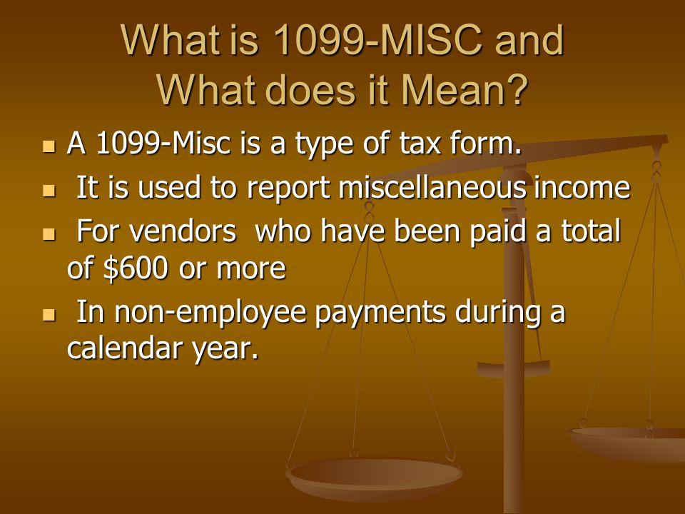 What is 1099-MISC and What does it Mean? A 1099-Misc is a type of tax form. A 1099-Misc is a type of tax form. It is used to report miscellaneous inco