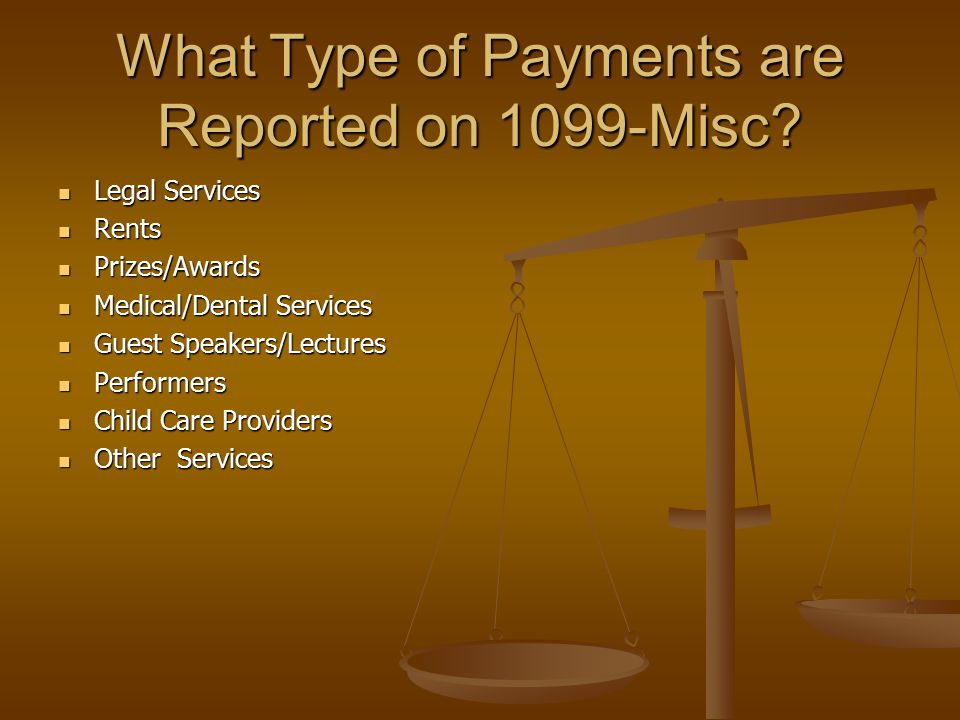 What Type of Payments are Reported on 1099-Misc? Legal Services Legal Services Rents Rents Prizes/Awards Prizes/Awards Medical/Dental Services Medical
