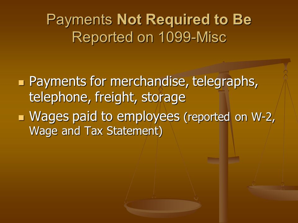 Payments Not Required to Be Reported on 1099-Misc Payments for merchandise, telegraphs, telephone, freight, storage Payments for merchandise, telegrap