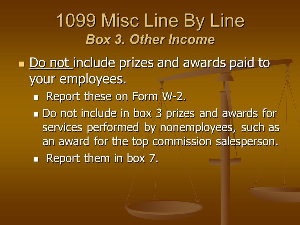 1099 Misc Line By Line Box 3. Other Income Do not include prizes and awards paid to your employees. Do not include prizes and awards paid to your empl