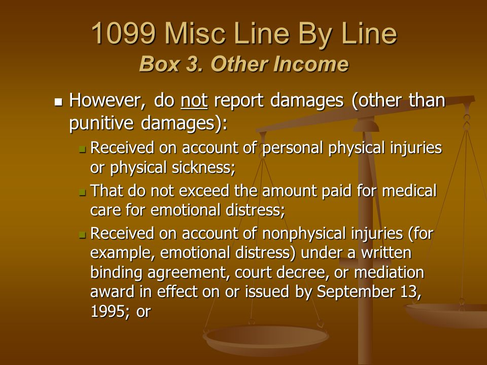 1099 Misc Line By Line Box 3. Other Income However, do not report damages (other than punitive damages): However, do not report damages (other than pu